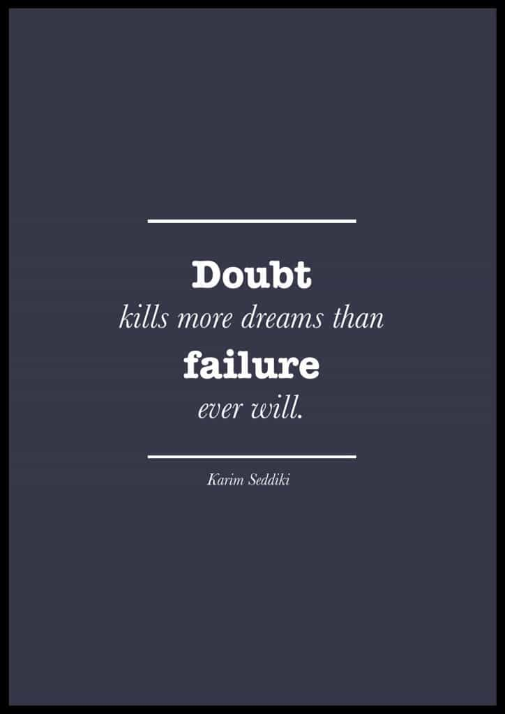 """Quotes about doubt and failure. """"Doubt kills more dreams than failure ever will."""" Karim Seddiki"""