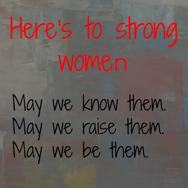 Quotes about women | Strong women quote | Raising girls | Women's history month | positive quotes | positive quotes for life | positive quotes for women | quotes to live by | inspirational quotes | motivational quotes |