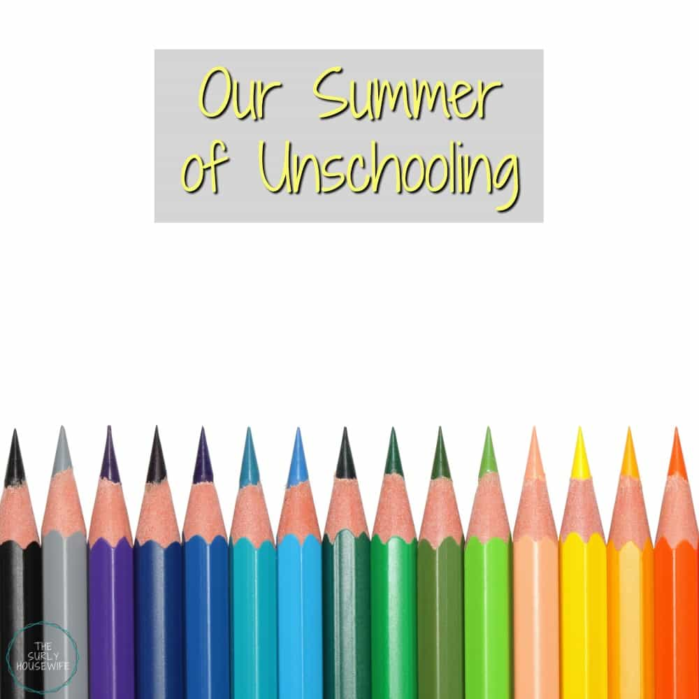 "What does unschooling look like? It doesn't look like we ""schooled"" these last six months, but our summer of unschooling taught us 5 great life lessons!"