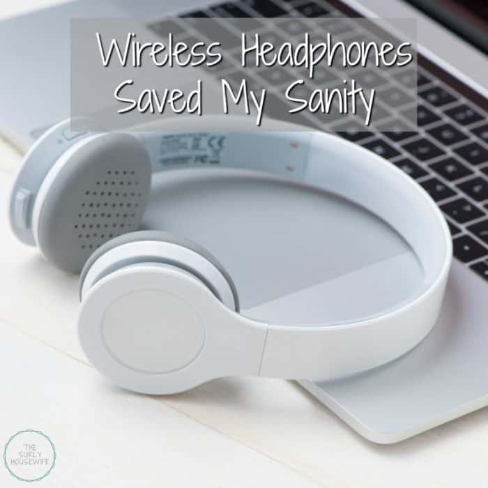 10 Reasons wireless headphones saved my sanity. | Wireless headphones for moms.