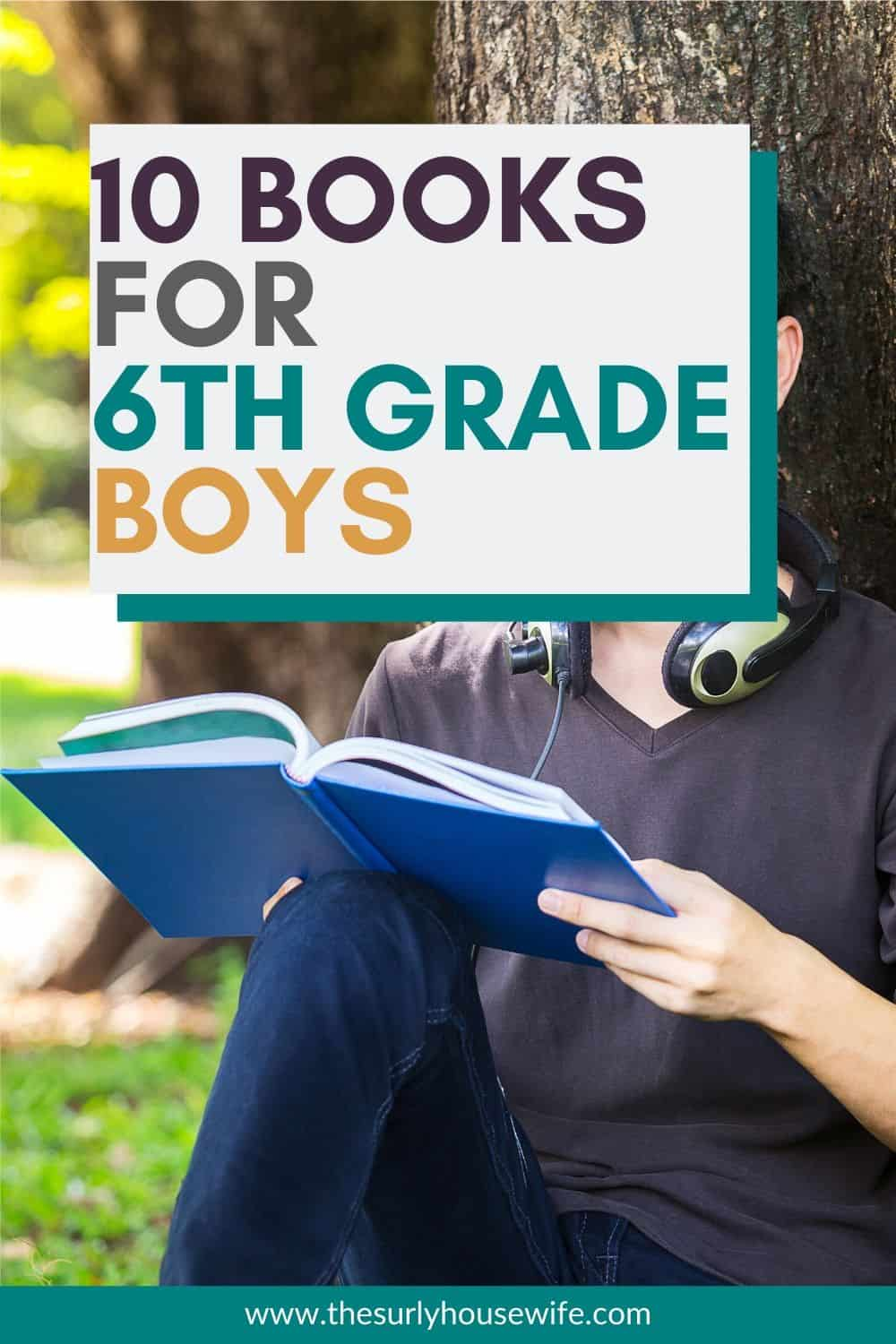 Looking to find a book for 6th grade boy? Check out this post for 10 awesome and varied books your sixth grader will love! The ultimate list of book recommendations for boys. It includes chapter books, fantasy, action and adventure, realistic fiction, historical fiction, and survival books. They are perfect for reading aloud, independent reading, or a summer reading list! Don't miss this list which contains some of the best books for 12 year old boys.